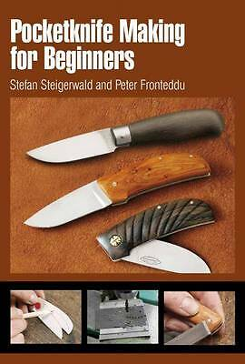 Pocketknife Making for Beginners Step-by-Step Guide with Full Color Close-Ups