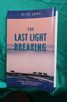 The Last Light Breaking by Nick Jans - Alaska's Inupiat Eskimo's