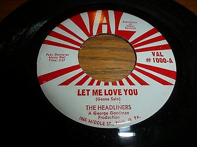 THE HEADLINERS..LET ME LOVE YOU..RARE US ISSUE VAL No 1000