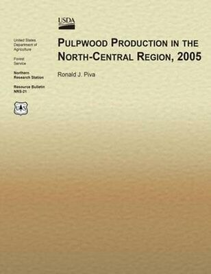 Pulpwood Production in the North-Central Region, 2005 9781508998839, Piva, NEW