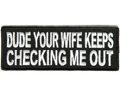Dude Your Wife Keeps Checking Me Out Funny Biker Patch