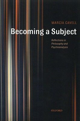 Becoming a Subject: Reflections in Philosophy and Psychoanalysis, Cavell, Marcia
