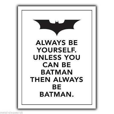 """Always be Yourself. Unless you can be BATMAN"" METAL Wall Sign Plaque poster"