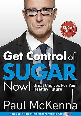 Get Control of Sugar Now!: Great Choices For Your Healthy Future - Paul McKenna