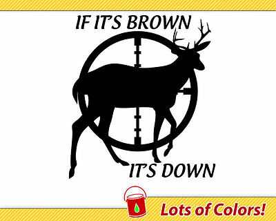 If Its Brown Its Down Vinyl Decal - Deer Hunting Sticker