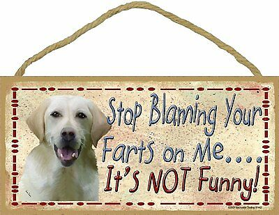 Yellow Lab Labrador Retriever Dog Stop Blaming Your Farts On Me Wood SIGN Plaque