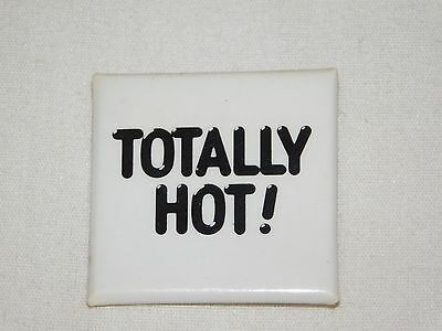 """Vintage Funny 1 1/2""""  Square Totally Hot!  Pinback  Button"""