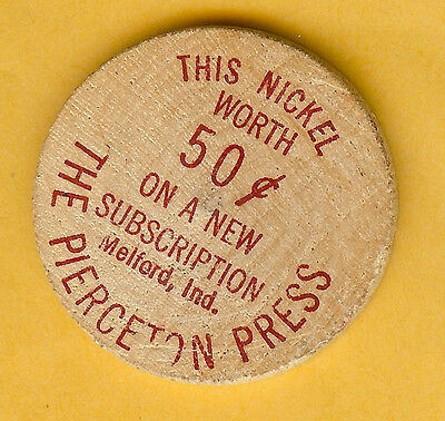 VINTAGE WOODEN NICKEL THE PIERCETON PRESS MELFORD INDIANA 50c NEW SUBSCRIPTION