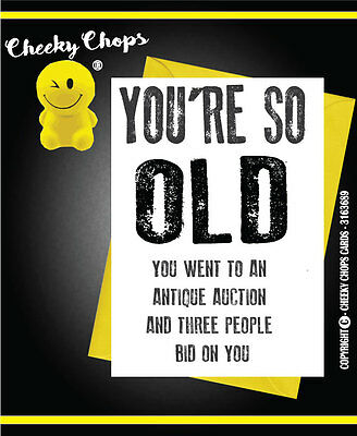 Insult/Witty /Funny/Rude/Novelty Cheeky Chops Card SO OLD -  HISTORY - C722