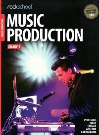 ROCKSCHOOL MUSIC PRODUCTION 2016 Grade 5 + online