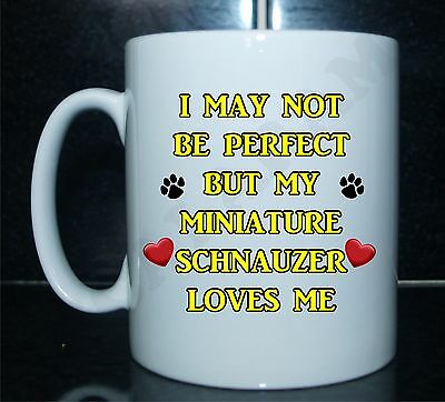 May Not Be Perfect But Miniature Schnauzer Loves Me Novelty Printed Mug - Gift
