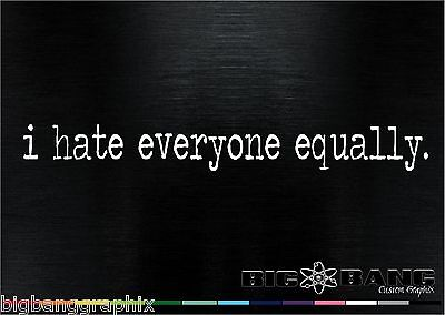anti-social Decal i hate everyone equally Vinyl Car TRUCK Sticker Equality Loner