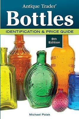 2016 Antique Trader Bottle ID Price Guide 8th Ed includes 1800s era, Bitters Etc