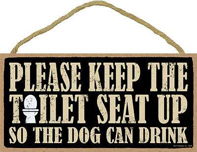 Please Keep Toilet Seat Up So Dog Can Drink Funny 5 x 10 Wood SIGN Plaque