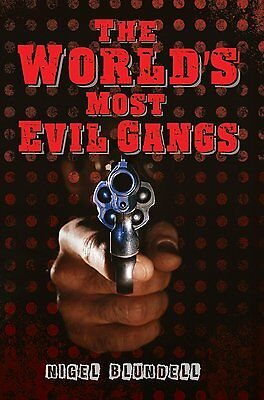 Nigel Blundell __ The Worlds Most Evil Gangs __ Brand New __ Freepost Uk