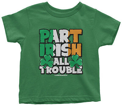 Part Irish All Trouble Toddler T-Shirt Cute St. Patrick's Day Gift