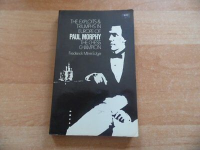 Exploits and Triumphs in Europe of Paul Morphy The Chess Champion by Edge Dover