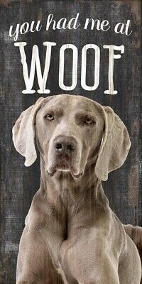 Weimaraner Sign – You Had me at WOOF 5×10