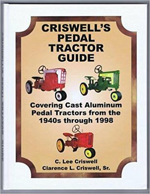 Criswell's Pedal Tractor Guide: Covering Cast Aluminum Pedal Tractors from the 1