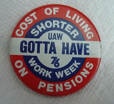 """UAW '76 Gotta Have Shorter Work Week Pin Cost of Living on Pensions-2.25"""" Pin"""