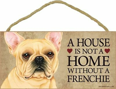 A House Is Not A Home FRENCHIE French Bulldog Cream Dog 5x10 Wood SIGN Plaque