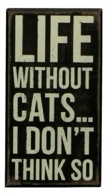 "Life Without Cats I Don't Think So Wood Box Sign Primitives By Kathy 4"" x 7.5"""