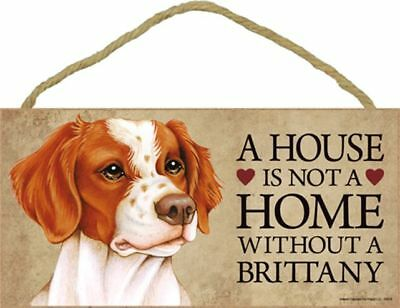 A House Is Not A Home BRITTANY Spaniel Dog 5x10 Wood SIGN Plaque USA Made