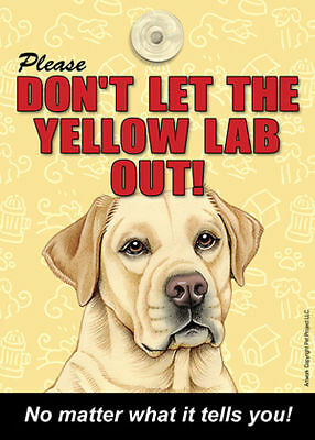 Yellow Lab Don't Let the (Breed) Out Sign Suction Cup 7×5