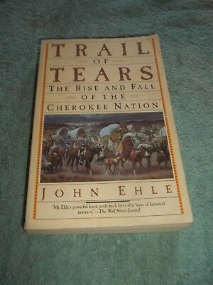 The Trail of Tears, Rise and Fall of the Cherokee Nation, John Ehle,