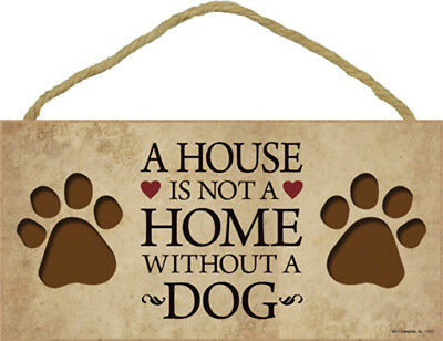 A House Is Not A Home Without A DOG 5x10 Wood SIGN Plaque USA Made