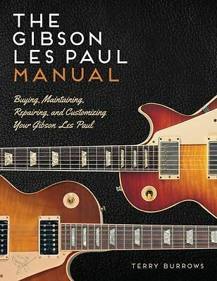 The Les Paul Manual: Buying, Maintaining, Repairing, and Customizing Your Gibson