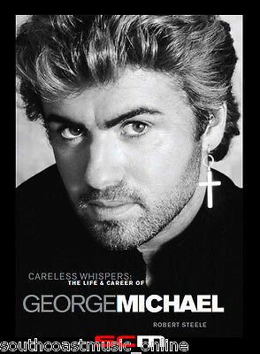 The Life and Career of George Michael Hard Cover Careless Whispers
