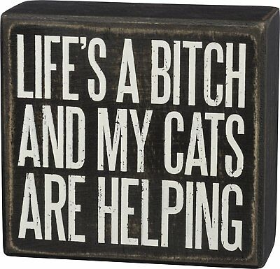 "Life's A Bitch And My Cats Are Helping Box Sign Primitives By Kathy 4"" x 3.75"""