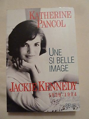 Une Si Belle Image - Jackie Kennedy, 1929-1994 Katherine Pancol