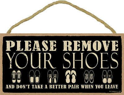 Please Remove Your Shoes Don't Take A Better Pair 5 x 10 Wood SIGN Plaque
