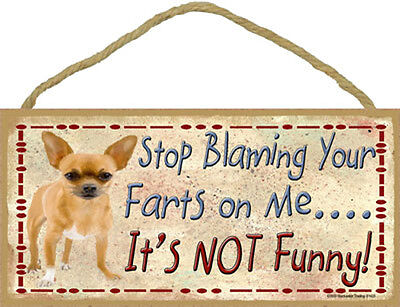 Chihuahua Tan Dog Stop Blaming Your Farts On Me Wood SIGN Plaque USA Made