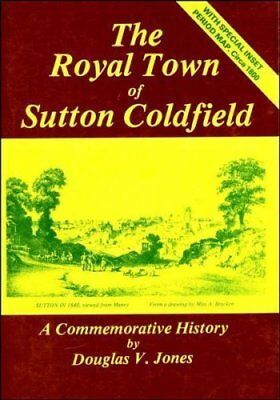 The Royal Town of Sutton Coldfield: A Commemorative History,ACCEPTABLE Book