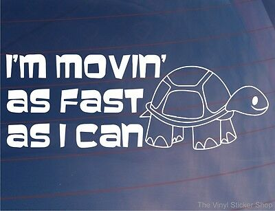 I'M MOVIN' AS FAST AS I CAN Tortoise Funny Car/Van/Window/Bumper/Boot Sticker