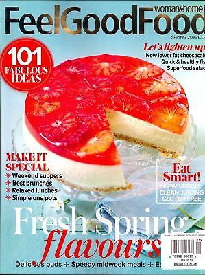 Woman & Home Feel Good Food Magazine Spring 2016 Issue 41 (101 Fabulous Ideas)
