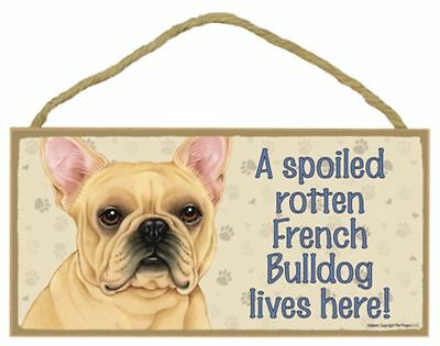 Spoiled Rotten French Bulldog Cream Dog 5 x 10 Wood SIGN Plaque USA Made