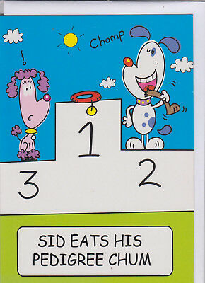 QH2 ~ FREE P/&P Funny Humour Birthday Card Sid Was Sick Of Begging For Scraps