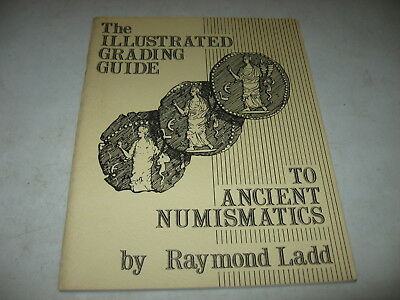 The Illustrated Grading Guide To Ancient Numismatics by Raymond Ladd