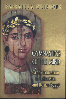 """Gymnastics of the Mind: Greek Education in Hellenistic & Roman Egypt"" Cribiore"