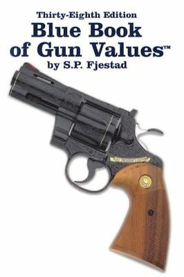 Blue Book of Gun Values 38th Edition by S. P. Fjestad: Firearms Price Guide