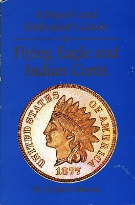 Bowers: A Buyer's and Enthusiast's Guide to Flying Eagle & Indian Cents