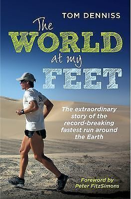 The World at My Feet: The Extraordinary Story of the Record-Breaking Fastest Run