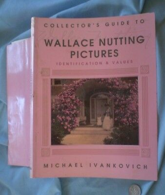 COLLECTOR'S GUIDE TO WALLACE NUTTING PICTURES, Ivankovich~1997  [box 9]