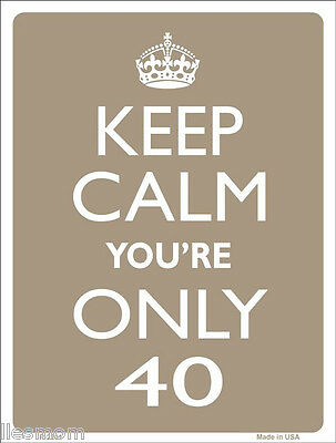 """Keep Calm You're Only 40 Humor 9"""" x 12"""" Metal Novelty Parking Sign"""