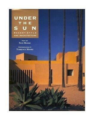 Under the sun. Desert style and architecture. Photographs by Terrence Moore. For