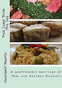 Fish Come From The Sky: Wonderful recipes, which fuse Thai and Western flavours